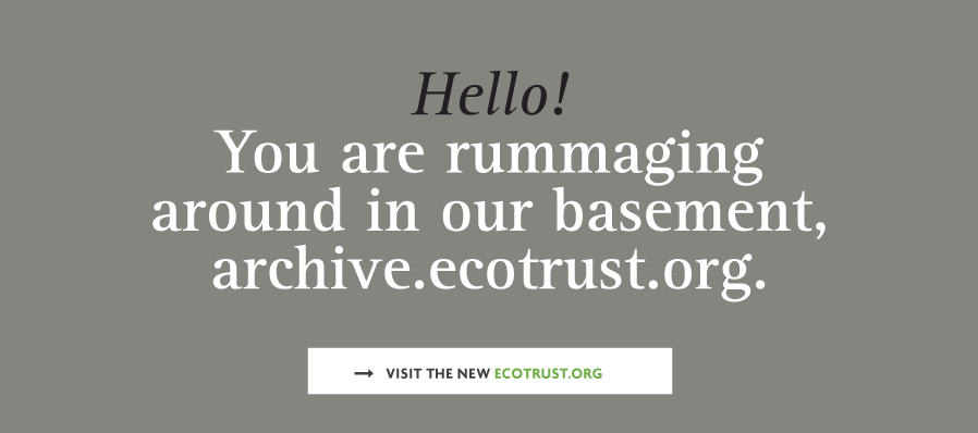 Hello! You are rummaging in our basement, archive.ecotrust.org. Visit the new site at http://www.ecotrust.org